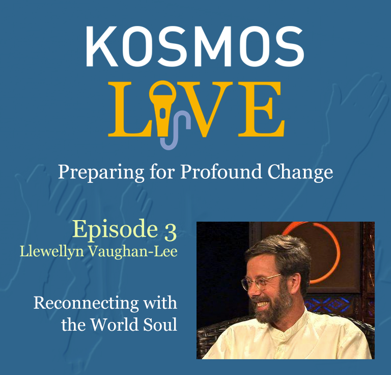 KOSMOS LIVE Podcast | Llewellyn Vaughan-Lee, Reconnecting with the World Soul