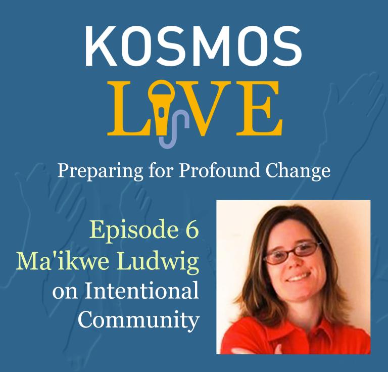 KOSMOS LIVE Podcast |Ma'ikwe Ludwig on Intentional Community