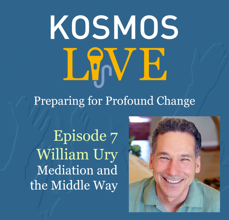 KOSMOS LIVE Podcast | William Ury on Mediation and the Middle Way
