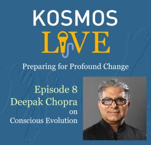 KOSMOS LIVE Podcast |Deepak Chopra on Conscious Evolution